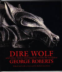 Dire Wolf and other Fierce and Fanciful Works by the Sculptor George Roberts by  George Roberts  - Paperback  - Signed First Edition  - 1995  - from Iron Engine (SKU: S0025)