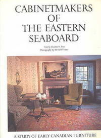 CABINETMAKERS OF THE EASTERN SEABOARD.  A STUDY OF EARLY CANADIAN FURNITURE.