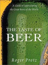 The Taste of Beer : A Guide to Appreciating the Great Beers of the World