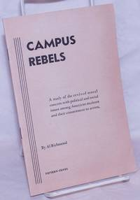 image of Campus rebels; a study of the revived moral concern with political and social issues among American students and their commitment to action