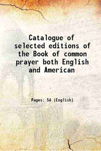 Catalogue of selected editions of the Book of common prayer both English and American 1907 by Anonymous - Paperback - 2015 - from Gyan Books (SKU: PB1111002057201)