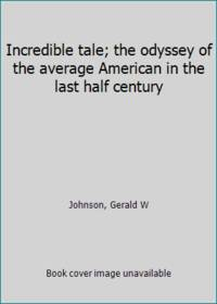 image of Incredible tale; the odyssey of the average American in the last half century