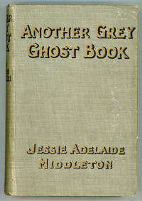 ANOTHER GREY GHOST BOOK: WITH A CHAPTER ON PROPHETIC DREAMS AND A NOTE ON VAMPIRES ..