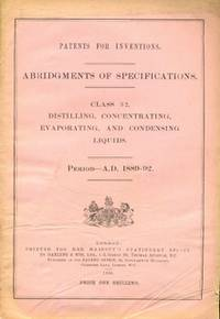 Abridgments of Specifications Class 32. Distilling, Concentrating, Evaporating, and Condensing Liquids. Period - A.D. 1889-92 [ Abridgements ]