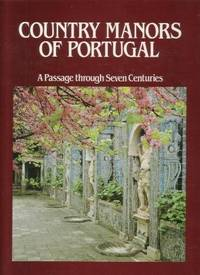 Country Manors Of Portugal: A Passage Through Seve