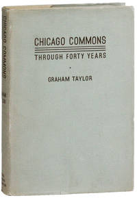Chicago Commons Through Forty Years [Signed Association Copy] by  Graham TAYLOR - Signed First Edition - [1936] - from Lorne Bair Rare Books and Biblio.com