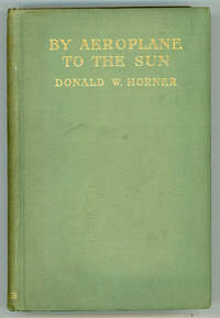 BY AEROPLANE TO THE SUN: BEING THE ADVENTURES OF A DARING AVIATOR AND HIS FRIENDS