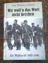 image of Wie Woll'n Das Wort Nicht Brechen Die Waffen-Ss 1935-1945