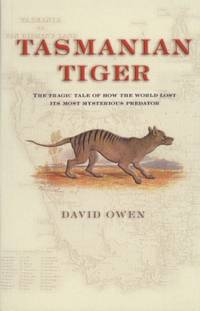 Tasmanian Tiger: The Tragic Tale of How the World Lost Its Most Mysterious Predator