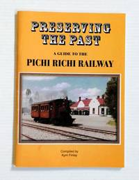 image of Preserving the Past. A Guide to the Pichi Richi Railway