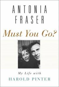 image of Must You Go?: My Life with Harold Pinter
