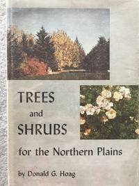Trees and Shrubs for the Northern Plains by  Donald G Hoag - 1st Edition - 1965 - from Calendula Horticultural Books and Biblio.co.uk
