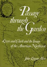 Passage throught the Garden: Lewis and Clark and the Image of the American Northwest