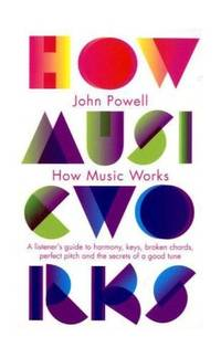 image of How Music Works: A listener's guide to harmony, keys, broken chords, perfect pitch and the secrets of a good tune (Penguin classics)