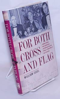 image of For Both Cross and Flag: Catholic Action, Anti-Catholicism, and National Security Politics in World War II San Francisco