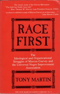 Race First: The Ideological and Organizational Struggles of Marcus Garvey and the Universal Negro...