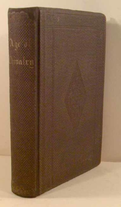 1859. BULFINCH, Thomas. THE AGE OF CHIVALRY. Part I. King Arthur and His Knights. Part II. The Mabin...