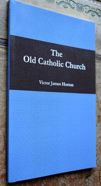 THE OLD CATHOLIC CHURCH An Outline Of The History Of The Old Catholic Movement