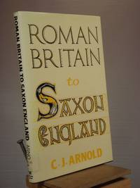 Roman Britain to Saxon England (Croom Helm Studies in Archaeology Series) (Hardcover)