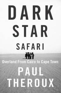 Dark Star Safari : Overland from Cairo to Cape Town by Paul Theroux - Hardcover - 2003 - from ThriftBooks and Biblio.co.uk