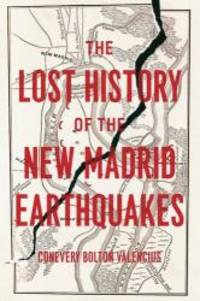 The Lost History of the New Madrid Earthquakes by Conevery Bolton Valencius - 2013-06-05