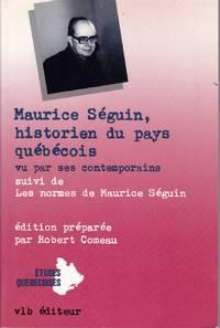 """image of Maurice Séguin, historien du pays québécois vu par ses contemporains.   Suivi de :  """"Les normes"""" de  Maurice Séguin"""