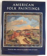 American Folk Paintings: Paintings and Drawings Other Than Portraits from the Abby Aldrich Rockefeller Folk Art Center