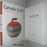 Canada Curls: The Illustrated History of Curling in Canada
