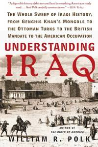 Understanding Iraq: The Whole Sweep of Iraqi History, from Genghis Khan's Mongols to the...