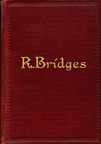 Poetical Works of Robert Bridges : Excluding the Eight Dramas