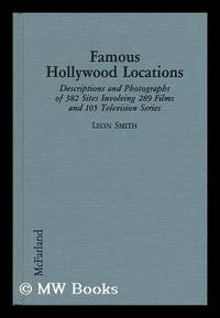 Famous Hollywood Locations : Descriptions and Photographs of 382 Sites Involving 289 Films and...