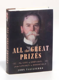 All the Great Prizes: The Life of John Jay, from Lincoln to Roosevelt