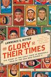 image of The Glory of Their Times: The Story of the Early Days of Baseball Told by the Men Who Played It (Harper Perennial Modern Classics)