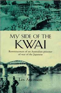My Side of the Kwai. Reminiscences of an Australian prisoner of war of the Japanese