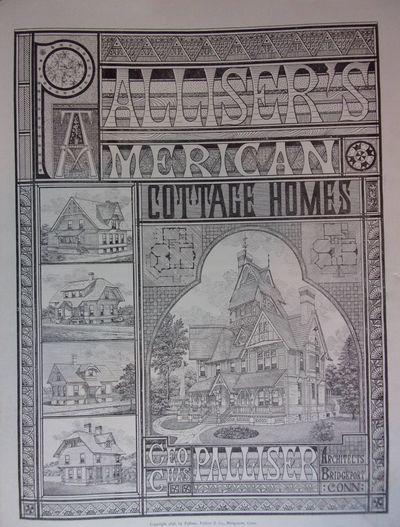 PALLISER, PALLISER & CO. PALLISER'S AMERICAN COTTAGE HOMES. Bridgeport, Connecticut: Palliser, 1878....