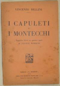 I CAPULETI E I MONTECCHI TRAGEDIA LIRICA IN 4 ATTI DI FELICE ROMANI MUSICA DI VINCENZO BELLINI