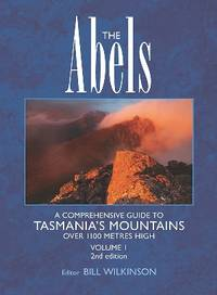 The Abels : a comprehensive guide to Tasmania's mountains over 1100m high. Volume 1. Sections...