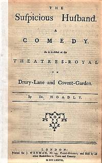 image of THE SUSPICIOUS HUSBAND.  A COMEDY.  As it is Acted at the Theatres-Royal in Drury-Lane and Covent-Garden.  By Dr. Hoadly