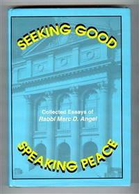 Seeking Good, Speaking Peace: Collected Essays of Rabbi Marc D. Angel
