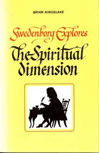 Swedenborg Explores the Spiritual Dimension: An Introduction to the New Church
