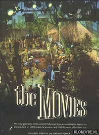 image of The Movies: The sixty-year story of the world of Hollywood from pre-nickelodeon days to the present, told in 1,000 wonderful pictures and 150,000 words of brilliant text