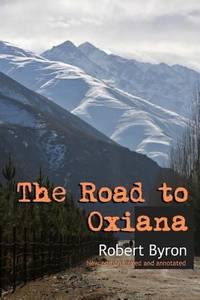 image of The Road to Oxiana : New Linked and Annotated Edition