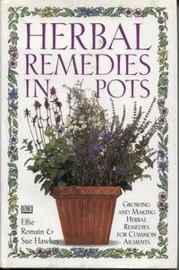 HERBAL REMEDIES IN POTS : GROWING AND MAKING HERBAL REMEDIES FOR COMMON  AILMENTS