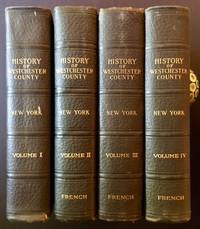 History of Westchester County New York (in 4 Vols.)