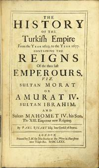 The history of the Turkish empire from the year 1623 to the year 1677, containing the reigns of the emperours..