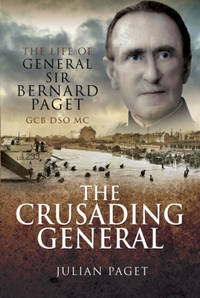 Crusading General: The Life of General Sir Bernard Paget GCB DSO MC
