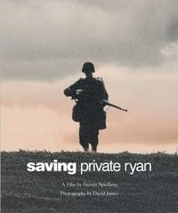 image of Saving Private Ryan: the Men, the Mission, the Movie (Newmarket Pictorial Moviebooks)