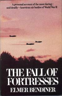 The Fall of Fortresses: A Personal Account of the Most Daring and Deadly American Air Battles of...