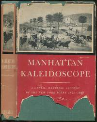 Manhattan Kaleidoscope: A Genial, Rambling Account of the New York Scene 1870-1945