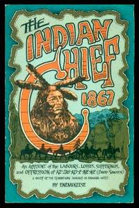 image of THE INDIAN CHIEF: An Account of the Labours, Losses, Sufferings, and Oppression of Ke-Zhig-Ko-E-Ne-Ne (David Sawyer) - a Chief of the Ojibbeway (Ojibway) Indians in Canada West